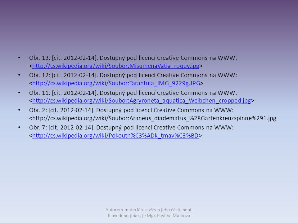 Obr. 13: [cit. 2012-02-14]. Dostupný pod licencí Creative Commons na WWW: <http://cs.wikipedia.org/wiki/Soubor:MisumenaVatia_roqqy.jpg>